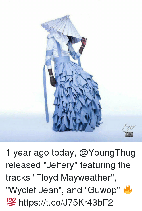 "Floyd Mayweather, Mayweather, and Today: 1 year ago today, @YoungThug released ""Jeffery"" featuring the tracks ""Floyd Mayweather"", ""Wyclef Jean"", and ""Guwop"" 🔥💯 https://t.co/J75Kr43bF2"