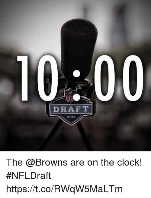 Clock, Memes, and Browns: 10:00  DRAFT  2017 The @Browns are on the clock! #NFLDraft https://t.co/RWqW5MaLTm