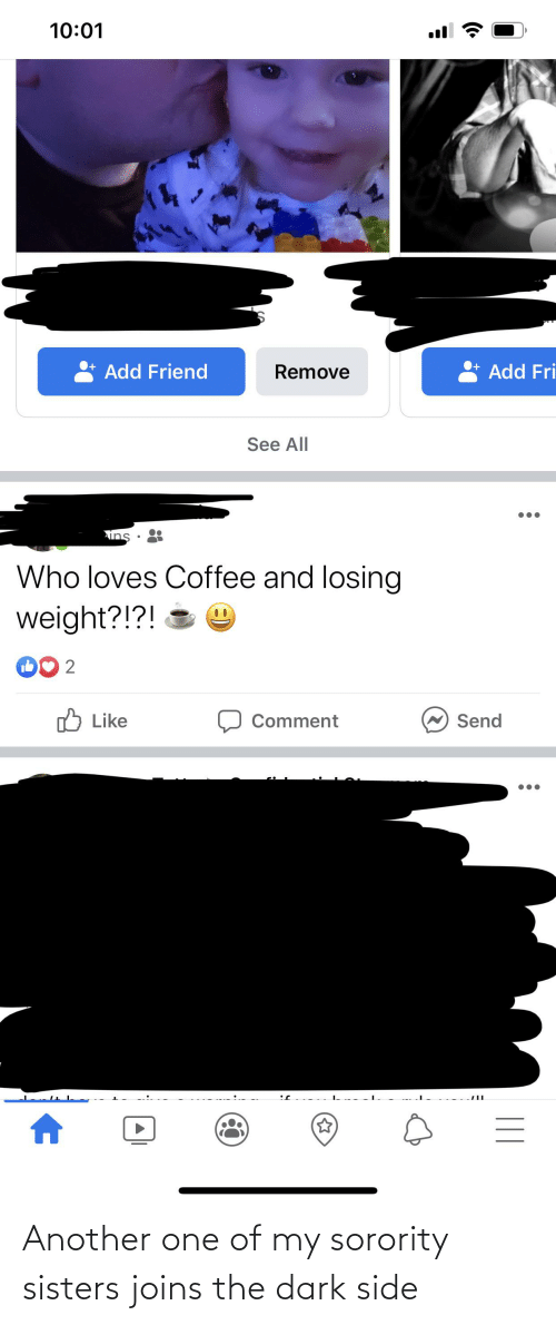 Losing Weight: 10:01  Add Friend  Add Fri  Remove  See All  ins  Who loves Coffee and losing  weight?!?! O  D0 2  O Like  N Send  Comment  || Another one of my sorority sisters joins the dark side