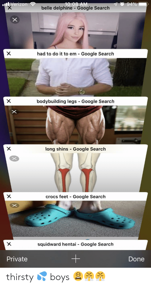 shins: 10:08 AM  belle delphine - Google Search  94%  nVerizon  X  had to do it to em Google Search  bodybuilding legs Google Search  X  -  X  long shins Google Search  crocs feet Google Search  X  -  X  squidward hentai  Google Search  -  Private  Done thirsty 💦 boys 😩😤😤