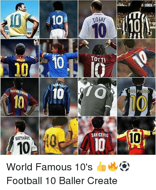 totti: 10  10  10  10  110  IDANE  10  TOTTI  MESSI  10  1Q  RONALDIN  10  SAVICEVIC  MATTHAUS  10 World Famous 10's 👍🔥⚽️ Football 10 Baller Create