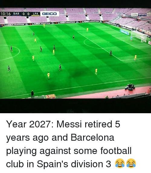 Barcelona, Club, and Football: 10:16 BAR 0 0 LPA  -GEICO  SPORTS HD Year 2027: Messi retired 5 years ago and Barcelona playing against some football club in Spain's division 3 😂😂