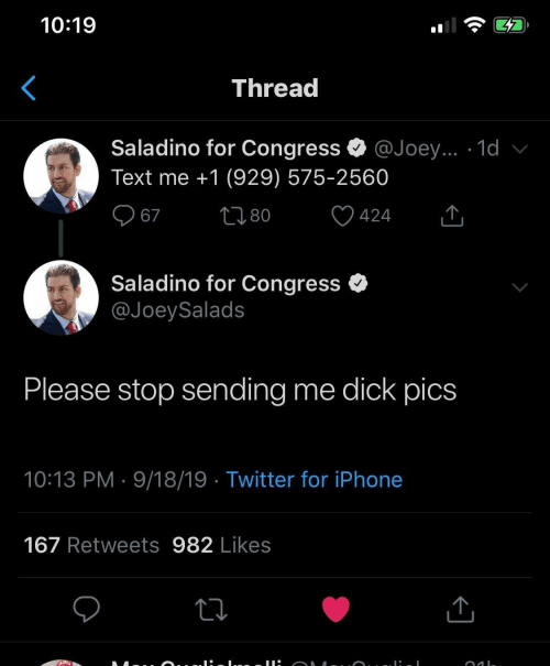 text me: 10:19  Thread  Saladino for Congress  @Joey... 1d v  Text me +1 (929) 575-2560  2180  67  424  Saladino for Congress  @JoeySalads  Please stop sending  me dick pics  10:13 PM 9/18/19 Twitter for iPhone  167 Retweets 982 Likes
