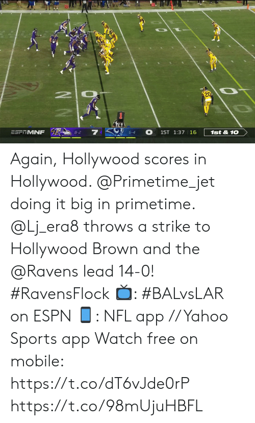 jet: 10  20  2 0  20  ESFTMNF  8-2  6-4  1ST 1:37 16  1st&10 Again, Hollywood scores in Hollywood. @Primetime_jet doing it big in primetime.  @Lj_era8 throws a strike to Hollywood Brown and the @Ravens lead 14-0! #RavensFlock  📺: #BALvsLAR on ESPN 📱: NFL app // Yahoo Sports app Watch free on mobile: https://t.co/dT6vJde0rP https://t.co/98mUjuHBFL