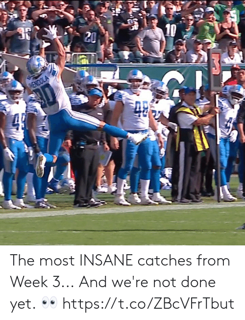 Done Yet: 10  20  HENDOLA  49 The most INSANE catches from Week 3...  And we're not done yet. ? https://t.co/ZBcVFrTbut