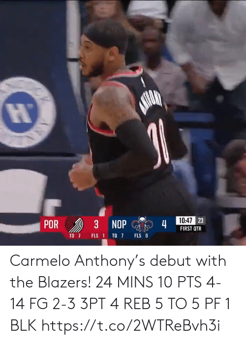 debut: 10:47 23  POR  3 NOP  4  FIRST QTR  TO 7  FLS O  FLS 1 TO 7  ANA Carmelo Anthony's debut with the Blazers!   24 MINS  10 PTS 4-14 FG 2-3 3PT 4 REB 5 TO 5 PF  1 BLK   https://t.co/2WTReBvh3i