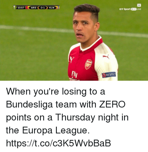 Respect, Soccer, and Zero: 10:57  ARS 0-1KLN  BT Sport 2HD LIVE  RESPECT When you're losing to a Bundesliga team with ZERO points on a Thursday night in the Europa League. https://t.co/c3K5WvbBaB