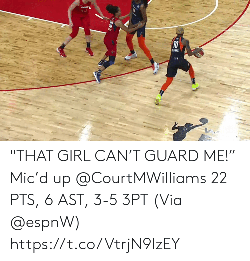 "mic: 10  ALIAMS ""THAT GIRL CAN'T GUARD ME!""   Mic'd up @CourtMWilliams 22 PTS, 6 AST, 3-5 3PT  (Via @espnW)    https://t.co/VtrjN9lzEY"