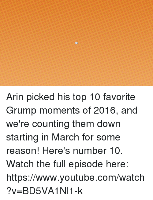 Grumping: 10 Arin picked his top 10 favorite Grump moments of 2016, and we're counting them down starting in March for some reason! Here's number 10. Watch the full episode here: https://www.youtube.com/watch?v=BD5VA1Nl1-k
