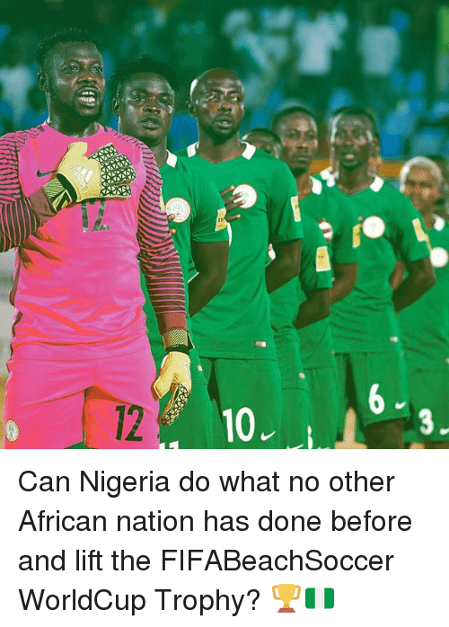 Memes, Nigeria, and 🤖: 10 Can Nigeria do what no other African nation has done before and lift the FIFABeachSoccer WorldCup Trophy? 🏆🇳🇬