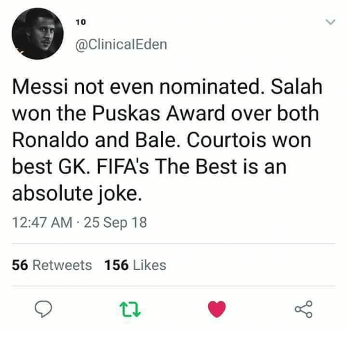 Memes, Best, and Messi: 10  @ClinicalEden  Messi not even nominated. Salah  won the Puskas Award over both  Ronaldo and Bale. Courtois worn  best GK. FIFA's The Best is an  absolute joke.  12:47 AM 25 Sep 18  56 Retweets 156 Likes