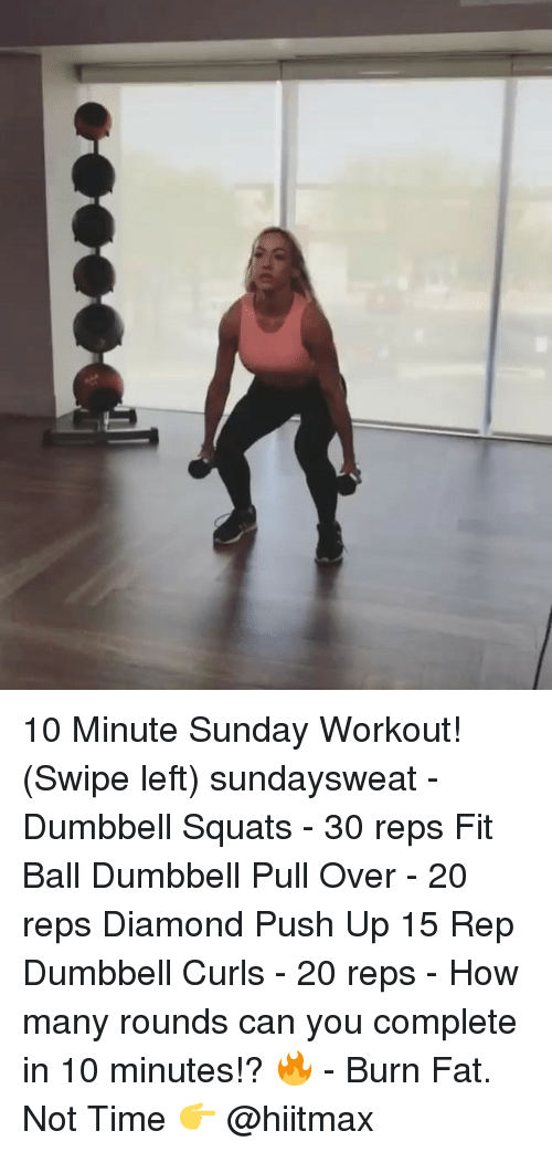 Memes, Diamond, and Time: 10 Minute Sunday Workout! (Swipe left) sundaysweat - Dumbbell Squats - 30 reps Fit Ball Dumbbell Pull Over - 20 reps Diamond Push Up 15 Rep Dumbbell Curls - 20 reps - How many rounds can you complete in 10 minutes!? 🔥 - Burn Fat. Not Time 👉 @hiitmax