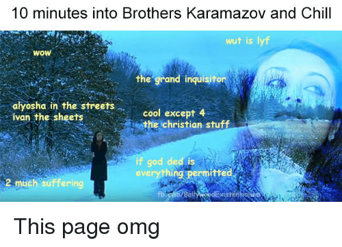 Chill, Memes, and _______ and Chill: 10 minutes into Brothers Karamazov and Chill  wut is lyf  WOW  the grand inquisitor  alyosha in the streets  cool except 4  ivan the sheets  the christian stuff  if god ded is  hng ermitted  eve  S2 much suffering This page omg