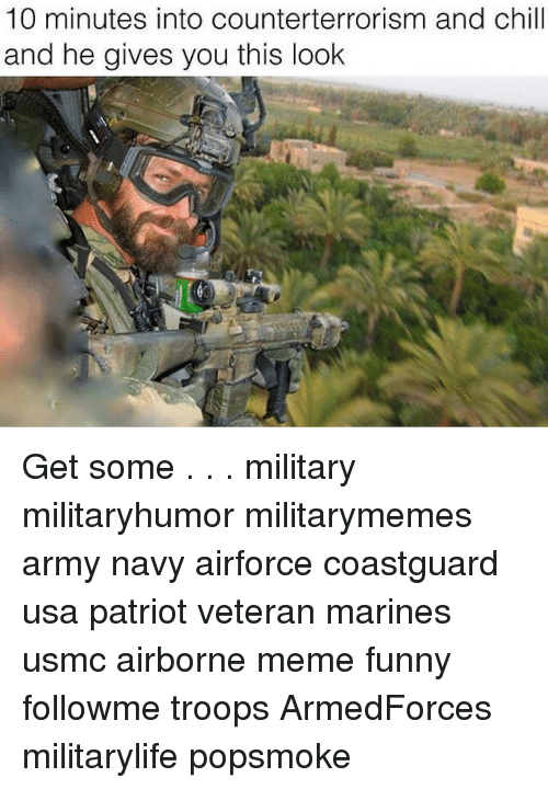 meme funny: 10 minutes into counterterrorism and chill  and he gives you this look Get some . . . military militaryhumor militarymemes army navy airforce coastguard usa patriot veteran marines usmc airborne meme funny followme troops ArmedForces militarylife popsmoke