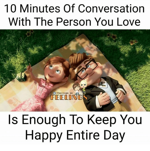 Love, Memes, and Happy: 10 Minutes Of Conversation  With The Person You Love  D/Feelings .ws  Is Enough To Keep You  Happy Entire Day