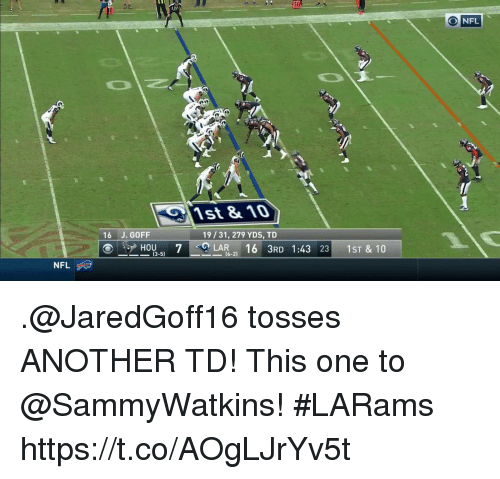 Memes, Nfl, and 🤖: 10  NFL  1st &10  16 J, GOFF  19/31, 279 YDS, TD  이..ㅡ HOU-5)  7  -c-LA16-2)  16  3RD  1:43  1ST & 10  23  13-51  NFL .@JaredGoff16 tosses ANOTHER TD!  This one to @SammyWatkins! #LARams https://t.co/AOgLJrYv5t