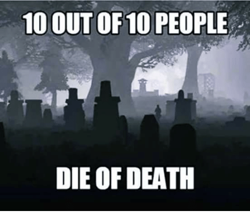 Memes, Death, and 🤖: 10 OUT OF 10 PEOPLE  DIE OF DEATH