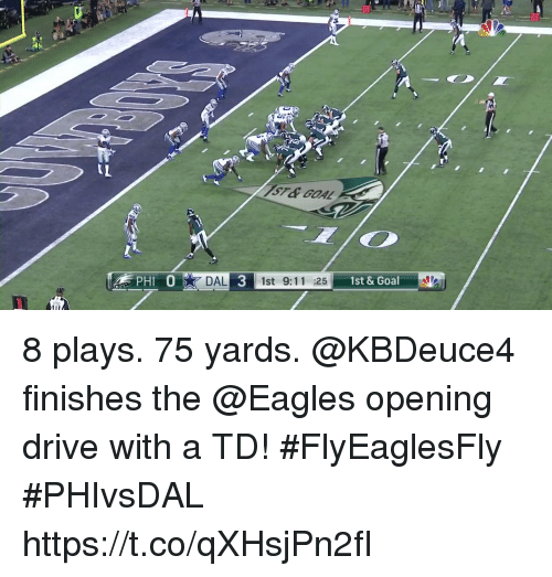 9/11, Philadelphia Eagles, and Memes: 10  PHI DAL3 1st 9:11 :25 st&Goal 8 plays. 75 yards.  @KBDeuce4 finishes the @Eagles opening drive with a TD! #FlyEaglesFly #PHIvsDAL https://t.co/qXHsjPn2fI