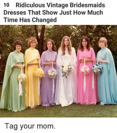 Memes, Bridesmaids, and Dresses: 10 Ridiculous Vintage Bridesmaids  Dresses That Show Just How Much  Time Has Changed Tag your mom.