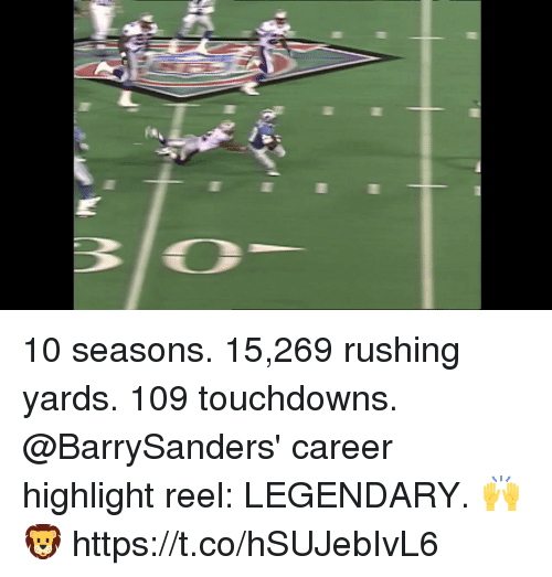 Memes, Highlight Reel, and 🤖: 10 seasons. 15,269 rushing yards. 109 touchdowns.  @BarrySanders' career highlight reel: LEGENDARY. 🙌🦁 https://t.co/hSUJebIvL6