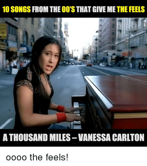 vanessa carlton: 10 SONGS FROM THE OO'S THAT GIVE ME THE FEELS  ta  A THOUSAND MILES-VANESSA CARLTON oooo the feels!
