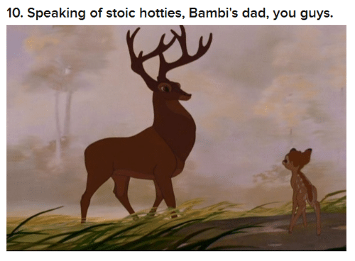 Stoic: 10. Speaking of stoic hotties, Bambi's dad, you guys.