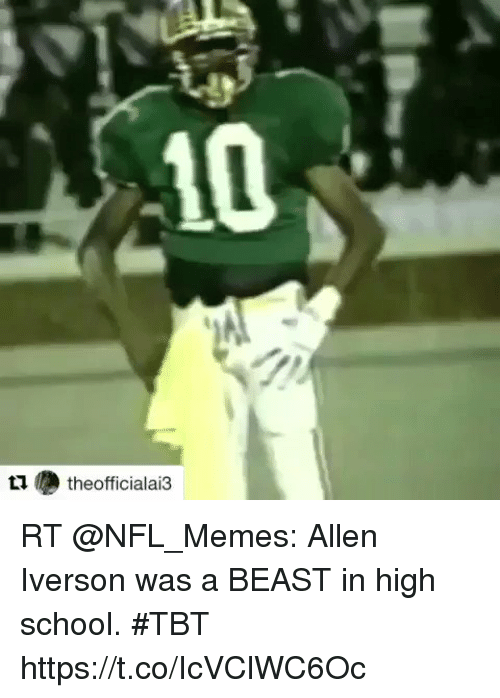 Allen Iverson, Football, and Memes: 10  t  theofficialai3 RT @NFL_Memes: Allen Iverson was a BEAST in high school. #TBT   https://t.co/IcVClWC6Oc