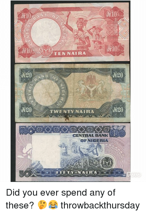 Memes, Bank, and 🤖: 10  TEN NAIRA  120  120  Y20  120  TWENY NAIRA  CENTRAL BANK  OFNIGERIA Did you ever spend any of these? 🤔😂 throwbackthursday
