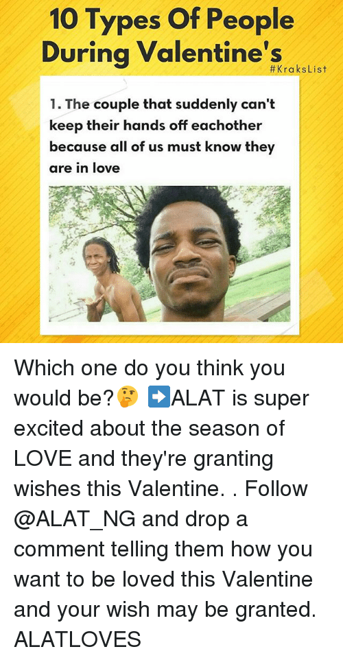 Love, Memes, and 🤖: 10 Types Of People  During Valentine's  #KraksList  1. The couple that suddenly can't  keep their hands off eachother  because all of us must know they  are in love Which one do you think you would be?🤔 ➡ALAT is super excited about the season of LOVE and they're granting wishes this Valentine. . Follow @ALAT_NG and drop a comment telling them how you want to be loved this Valentine and your wish may be granted. ALATLOVES