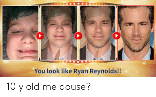 Funny, Old, and Douse: 10 y old me douse?