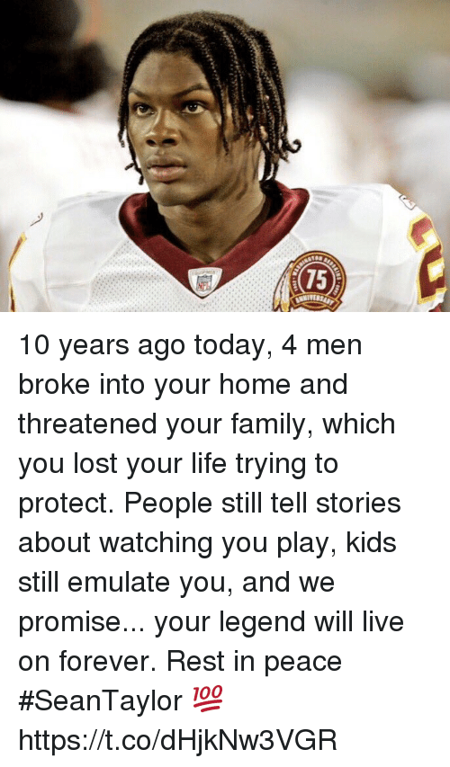 NFL: 10 years ago today, 4 men broke into your home and threatened your family, which you lost your life trying to protect. People still tell stories about watching you play, kids still emulate you, and we promise... your legend will live on forever.  Rest in peace #SeanTaylor 💯 https://t.co/dHjkNw3VGR