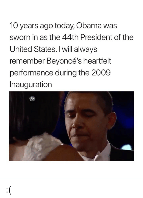 Inauguration: 10 years ago today, Obama was  sworn in as the 44th President of the  United States. I will always  remember Beyoncé's heartfelt  performance during the 2009  Inauguration  abc :(
