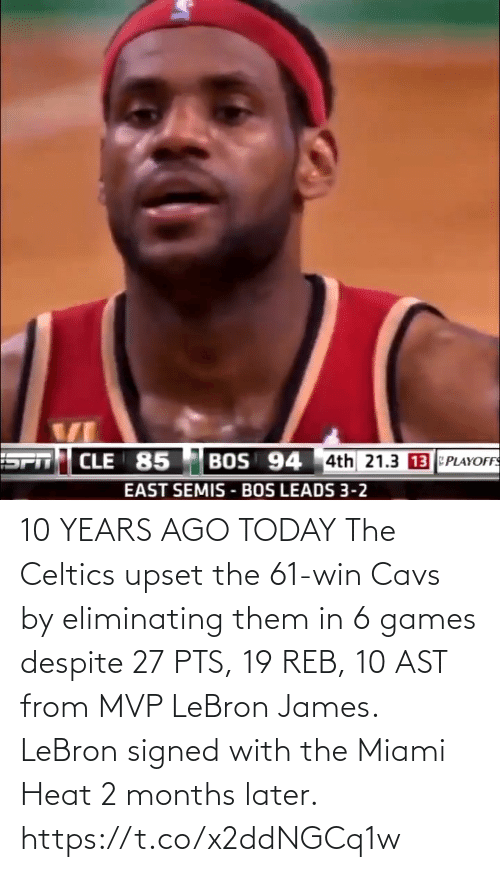 upset: 10 YEARS AGO TODAY The Celtics upset the 61-win Cavs by eliminating them in 6 games despite 27 PTS, 19 REB, 10 AST from MVP LeBron James.   LeBron signed with the Miami Heat 2 months later. https://t.co/x2ddNGCq1w