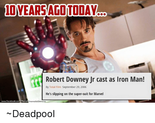 Ironic: 10 YEARSAGOTODAY  Robert Downey Jr cast as Iron Man!  By Total Film September 29, 2006  He's slipping on the super-suit for Marvel  www.facebook.com/Marvel  inemelieUnive ~Deadpool