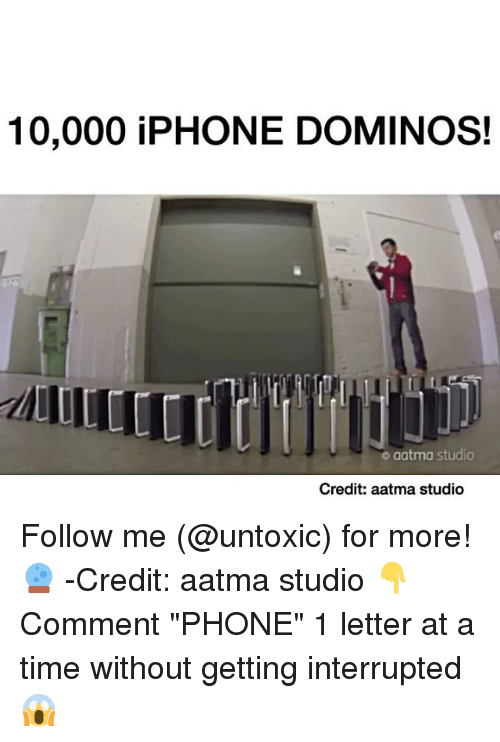 "Memes, Domino's, and Dominoes: 100,000 iPHONE DOMINOS!  aatma studio  Credit: aatma studio Follow me (@untoxic) for more! 🔮 -Credit: aatma studio 👇Comment ""PHONE"" 1 letter at a time without getting interrupted 😱"