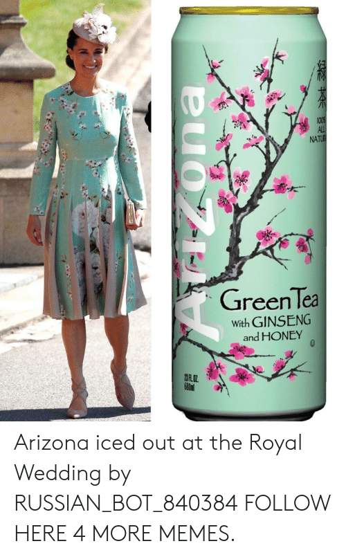 Ginseng: 100%  ALL  NATUR  Green Tea  With GINSENG  and HONEY  680ml Arizona iced out at the Royal Wedding by RUSSIAN_BOT_840384 FOLLOW HERE 4 MORE MEMES.