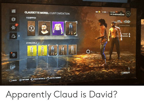 Claud: 100  CLAUDETTE MOREL/CUSTOMIZATION  3 165  212 31  OmGhAcKebpRo  EQUIPPED  LEVEL  CLAIETIE NDFEL  wro  a qARACTER IMFOR  Hunrgt2  On GhackeDpo  AVAILABLE  Sh  READY  INVITE FRIENDS  DAILY RITUALS  OPTIONS  BACK  12 Apparently Claud is David?