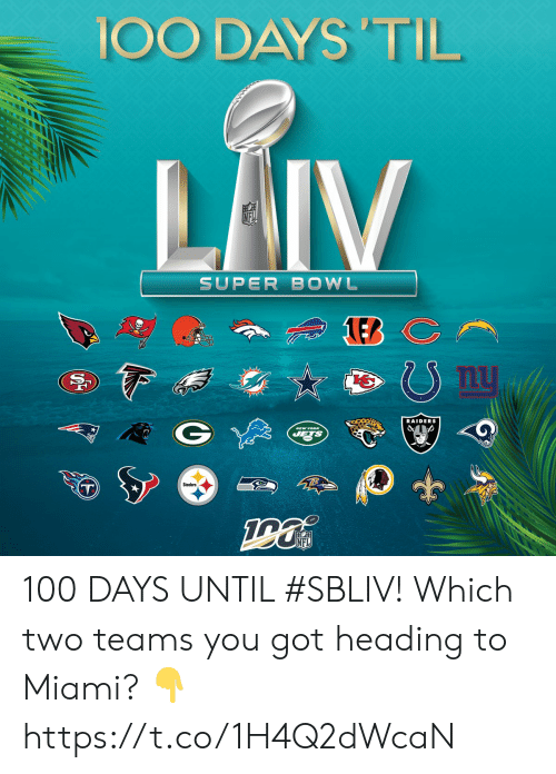 days until: 100 DAYS 'TIL  LAIV  SUPER BOWL  nu  RAIDERS  NEW YORK  JETS  Steelers  NFL  (29 100 DAYS UNTIL #SBLIV!  Which two teams you got heading to Miami? 👇 https://t.co/1H4Q2dWcaN