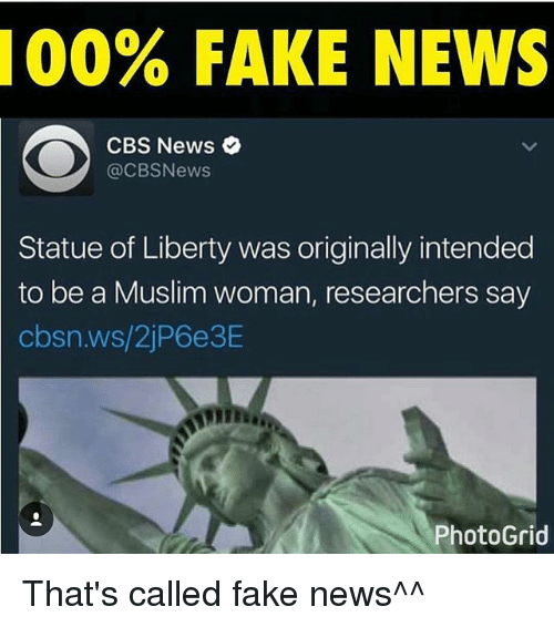 Anaconda, Fake, and Memes: 100% FAKE NEWS  CBS News  @CBSNews  Statue of Liberty was originally intended  to be a Muslim woman, researchers say  cbsn.ws/2jP6e3E  PhotoGrid That's called fake news^^