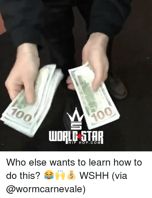 Anaconda, Memes, and Wshh: 100  HIP HOP. COM Who else wants to learn how to do this? 😂🙌💰 WSHH (via @wormcarnevale)
