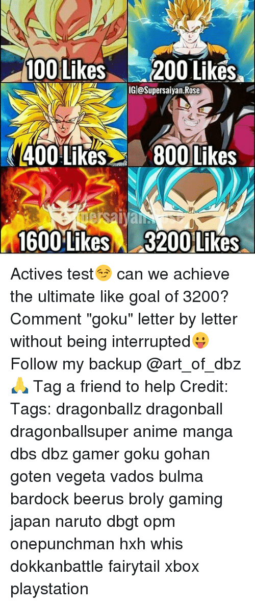 "Anaconda, Anime, and Broly: 100 Likes200 Liks  IGl@Supersaiyan.Rose  400 Like800 Likes  1600 Likes  3200 Likes Actives test😏 can we achieve the ultimate like goal of 3200? Comment ""goku"" letter by letter without being interrupted😛 Follow my backup @art_of_dbz🙏 Tag a friend to help Credit: Tags: dragonballz dragonball dragonballsuper anime manga dbs dbz gamer goku gohan goten vegeta vados bulma bardock beerus broly gaming japan naruto dbgt opm onepunchman hxh whis dokkanbattle fairytail xbox playstation"