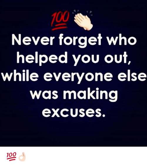Dekh Bhai: 100  Never forget who  helped you out  while everyone else  was making  excUses. 💯👌🏻