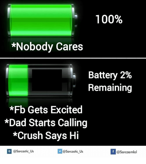 Anaconda, Crush, and Dad: 100%  *Nobody Cares  Battery 2%  Remaining  *Fb Gets Excited  *Dad Starts Calling  *Crush Says Hi  @Sarcastic us  If @sarcastic Us  @Sarcasmlol