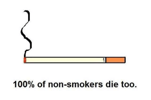 Anaconda, Nihilist, and Too: 100% of non-smokers die too.