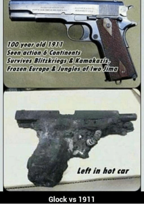 Glock Vs 1911: 100 Year old 1911  Soon action 6 Continents  survives Blitzkriegs Kamakarin  Frozen Europe BJungles of Iwo Jima  left in hot car  Glock vs 1911
