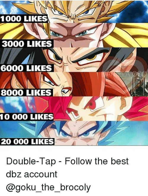 Goku, Memes, and 🤖: 1000 LIKES  3000 LIKES  6000 LIKES  8000 LIKES  10 000 LIKES  20 000 LIKES Double-Tap - Follow the best dbz account @goku_the_brocoly