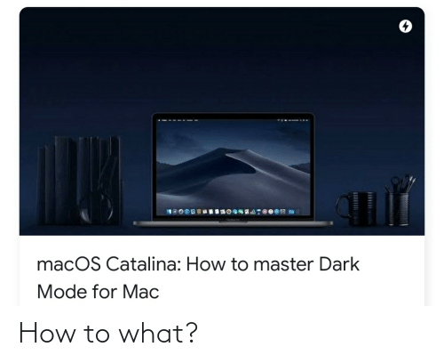 catalina: .---  ----  1000D BOGSATS0  macOS Catalina: How to master Dark  Mode for Mac How to what?