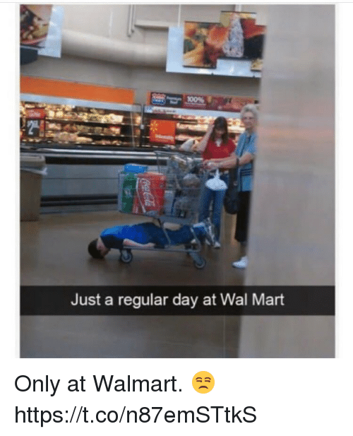 Memes, Wal Mart, and Walmart: 10095  Just a regular day at Wal Mart Only at Walmart. 😒 https://t.co/n87emSTtkS