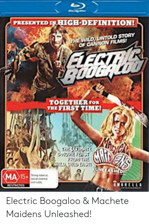 Cannon Films: 101  PRESENTED INHIGH DEFINITION!  WILD UNTOLD STORY  OF CANNON FILMS!  TOGETHERFOR  THE FIRST TIME  MA15 Electric Boogaloo & Machete Maidens Unleashed!