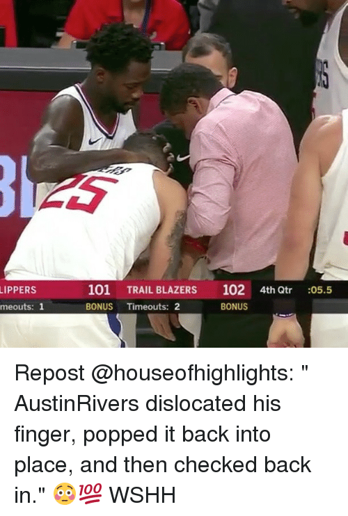 """Memes, Wshh, and Back: 101 TRAIL BLAZERS 102 4th Qtr :05.5  BONUS Timeouts: 2  LIPPERS  meouts: 1  BONUS Repost @houseofhighlights: """" AustinRivers dislocated his finger, popped it back into place, and then checked back in."""" 😳💯 WSHH"""